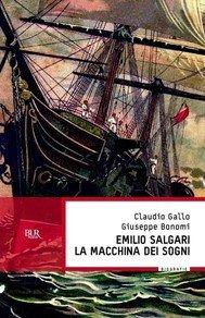 """""""Emilio Salgari. La macchina dei sogni"""" di Gallo e Bonomi"""