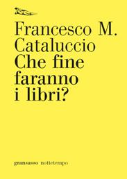 Che fine faranno i libri? di Francesco M. Cataluccio