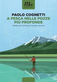 A pesca nelle pozze più profonde di Paolo Cognetti