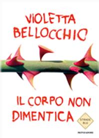 Il corpo non dimentica di Violetta Bellocchio